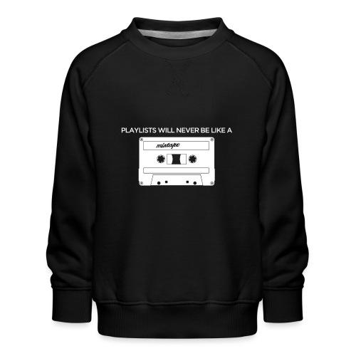 Playlists never like mixtape (dark background) - Kids' Premium Sweatshirt