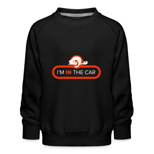 I'm in the car - Kids' Premium Sweatshirt