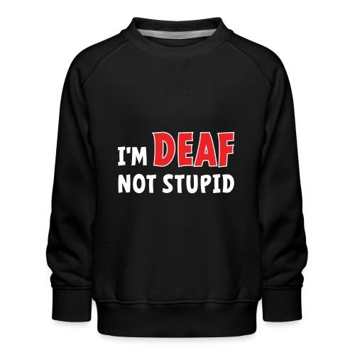 I'm deaf not stupid, ik ben doof niet dom. - Kinderen premium sweater