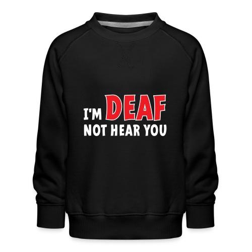 I'm deaf. Ik ben doof, ik hoor je niet. Doof. - Kinderen premium sweater