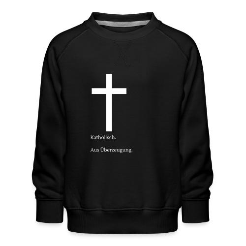 Katholisch. Aus Überzeugung. - Kinder Premium Pullover
