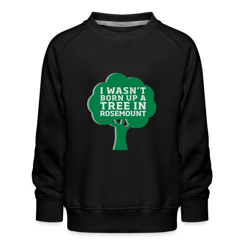 Born Up A Tree In Rosemount - Kids' Premium Sweatshirt