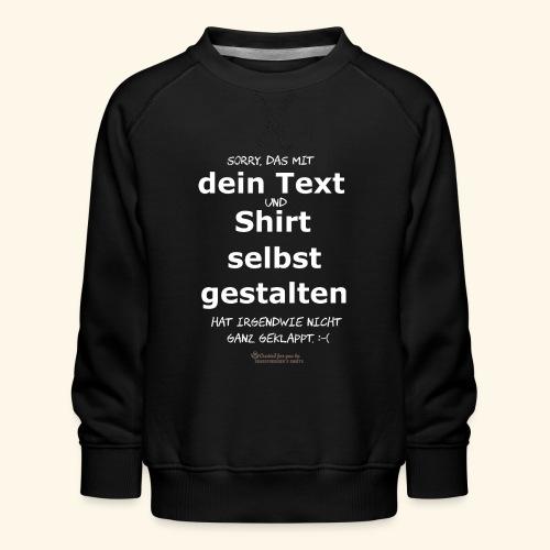 Lustiger Spruch Shirt selbst gestalten - Kinder Premium Pullover