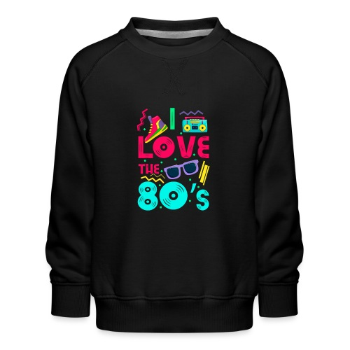 I love the 80s - cool and crazy - Kinder Premium Pullover