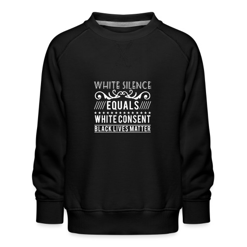White silence equals white consent black lives - Kinder Premium Pullover