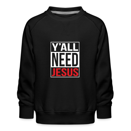 Y'all need Jesus - christian faith - Kinder Premium Pullover