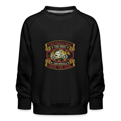 Four wheels move the body two wheels move the soul - Kids' Premium Sweatshirt