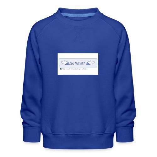 So What? - Kids' Premium Sweatshirt