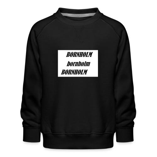 Bornholm Bornholm Bornholm - Børne premium sweatshirt