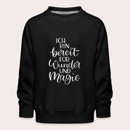 Ich bin bereit für Wunder und Magie - Kinder Premium Pullover