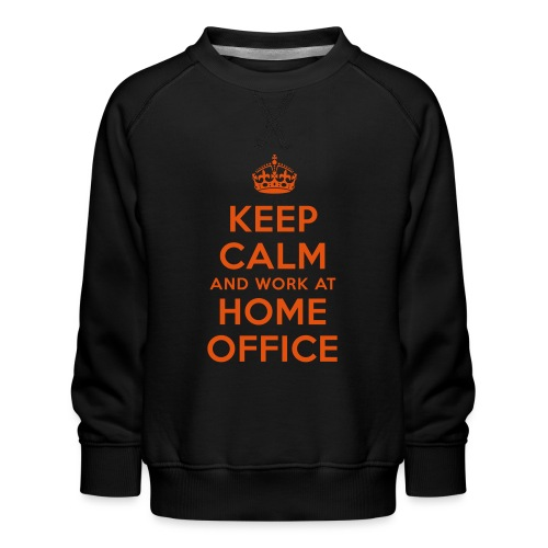 KEEP CALM and work at HOME OFFICE - Kinder Premium Pullover