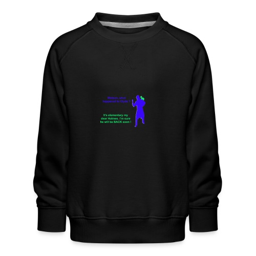 Clyde will be back - Kids' Premium Sweatshirt