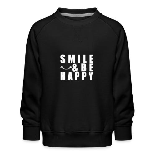 SMILE AND BE HAPPY - Kids' Premium Sweatshirt