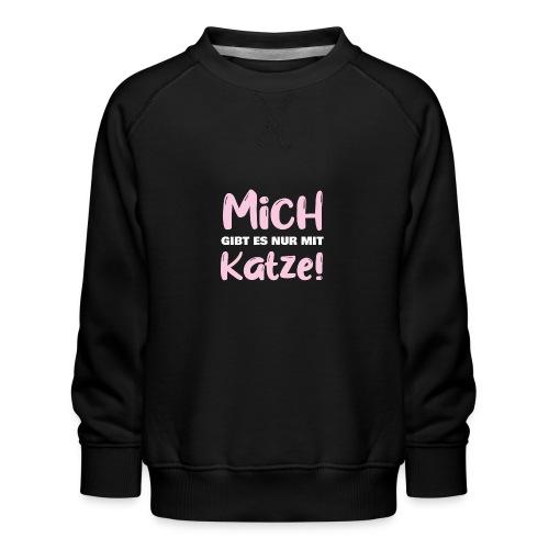 Mich gibt es nur mit Katze! Spruch Single Katze - Kinder Premium Pullover
