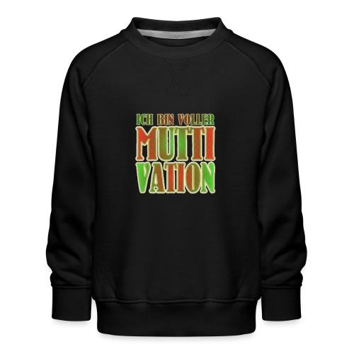 Ich bin voller Muttivation - Mama ist die BESTE - Kinder Premium Pullover