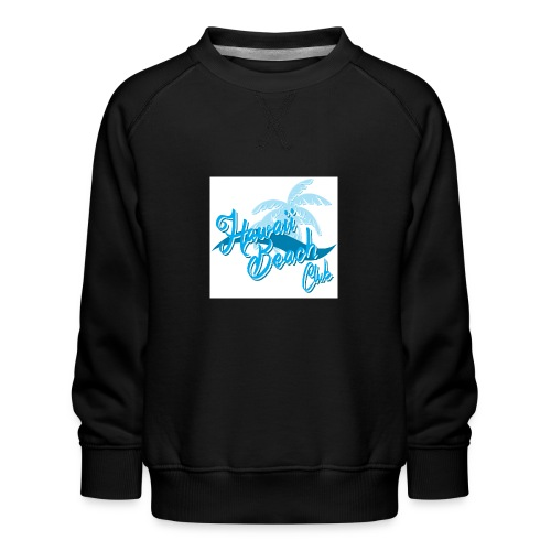 Hawaii Beach Club - Kids' Premium Sweatshirt