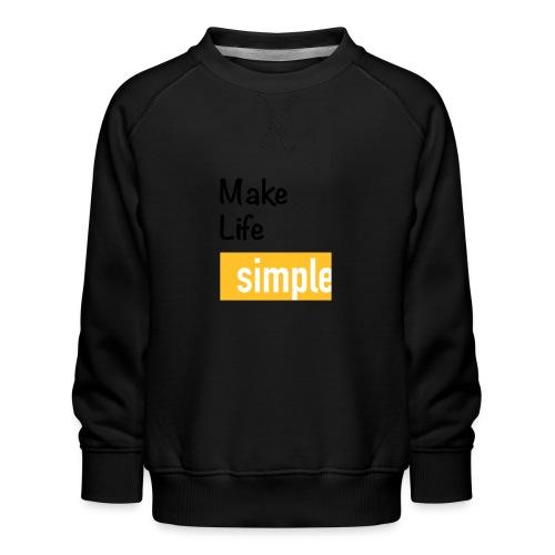 Make Life Simple - Sweat ras-du-cou Premium Enfant