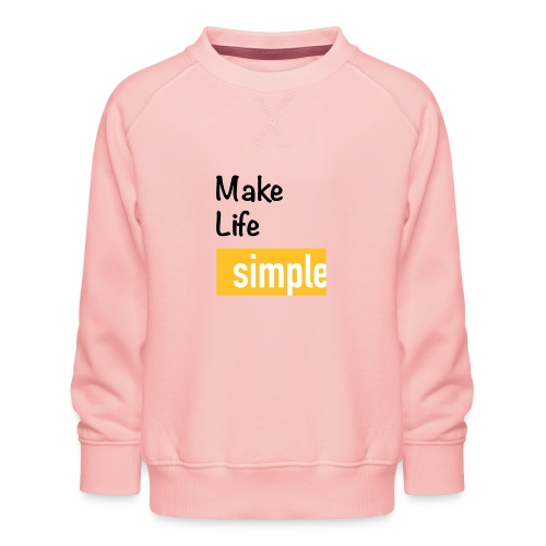 Make Life Simple - Sweat ras-du-cou Premium Enfant