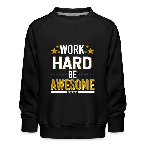 WORK HARD BE AWESOME - Kinder Premium Pullover