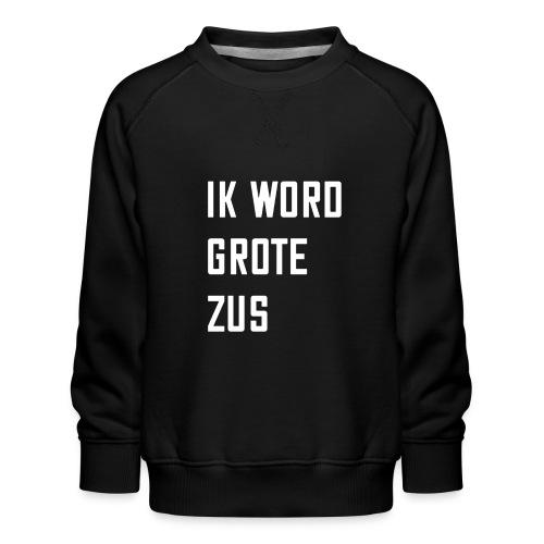 IK WORD GROTE ZUS - Kinderen premium sweater