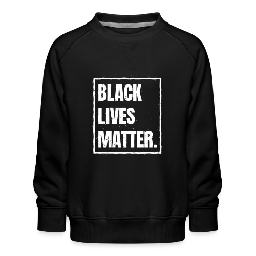 Black Lives Matter T-Shirt BLM #blacklivesmatter - Kinder Premium Pullover