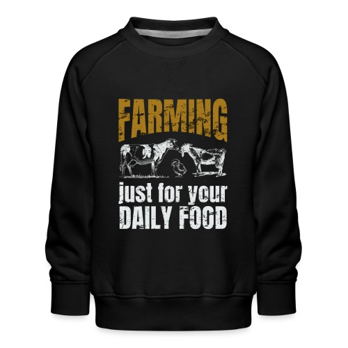 Farming just for jour daily food - Landwirt - Kinder Premium Pullover