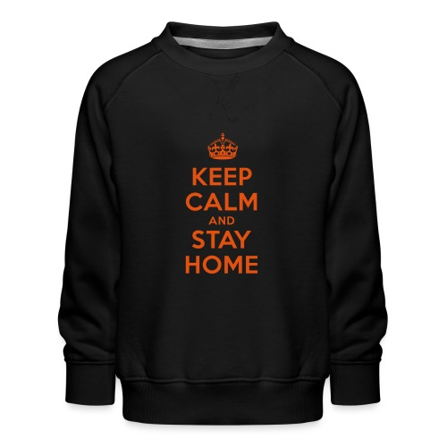 KEEP CALM and STAY HOME - Kinder Premium Pullover
