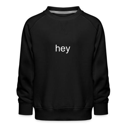 hey bye - Kinderen premium sweater