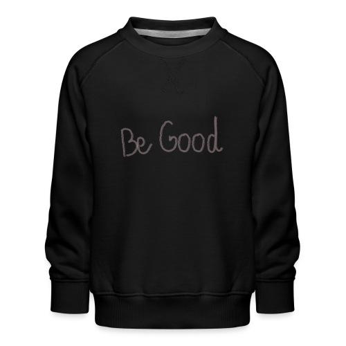 be good - Sudadera premium para niños y niñas