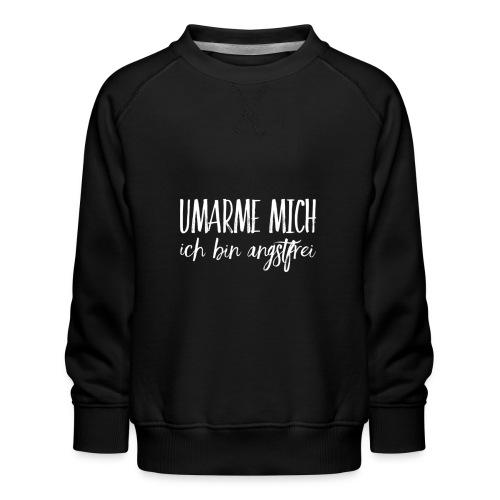 UMARME MICH ich bin angstfrei - Kinder Premium Pullover