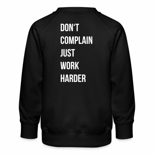 don't complain just work harder - Kinderen premium sweater
