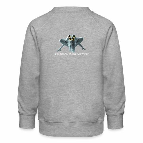 Im weird - Kids' Premium Sweatshirt
