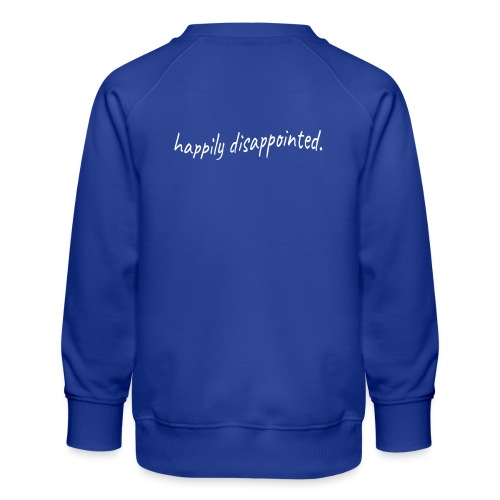 happily disappointed white - Kids' Premium Sweatshirt