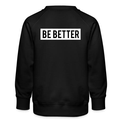 Be Better - Kids' Premium Sweatshirt