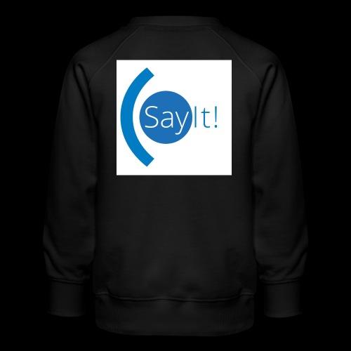 Sayit! - Kids' Premium Sweatshirt