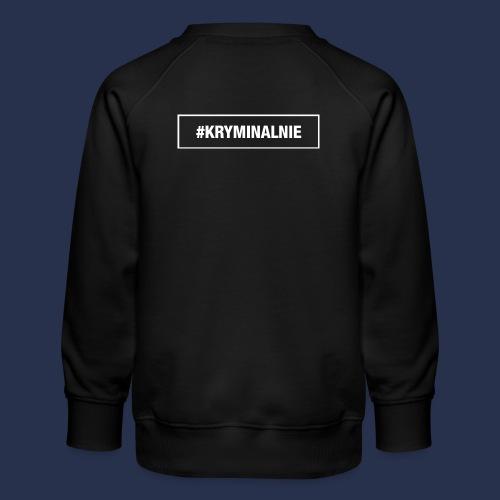 #KRYMINALNIE - logo białe - Bluza dziecięca Premium