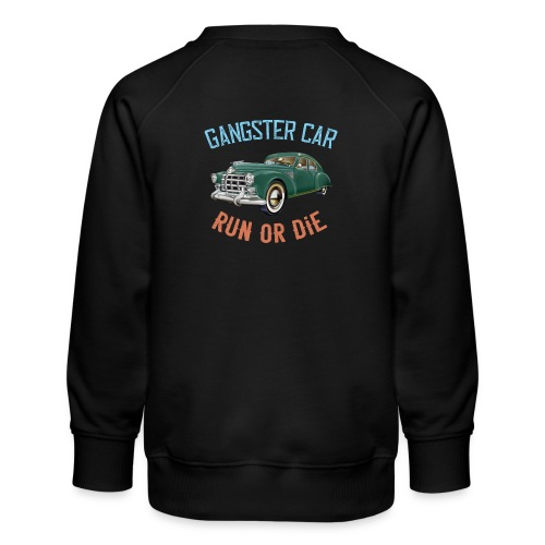 Gangster Car - Run or Die - Kids' Premium Sweatshirt