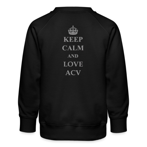 Keep Calm and Love ACV - Schriftzug - Kinder Premium Pullover