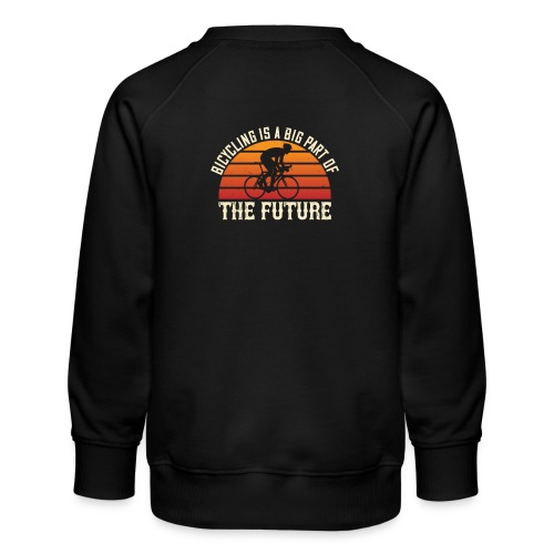 Bicycling is a big part of the future - Kids' Premium Sweatshirt