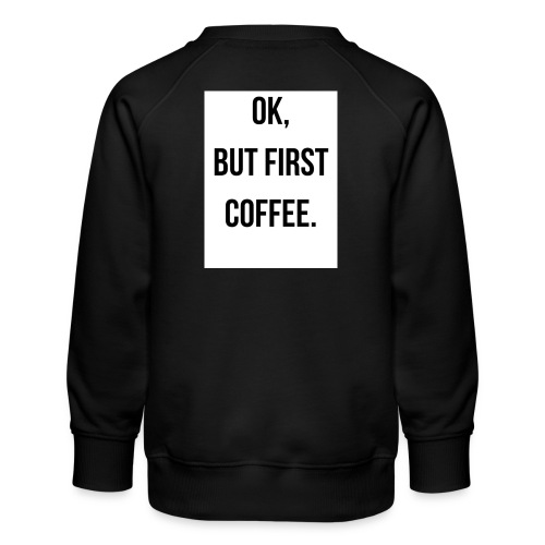 flat 800x800 075 fbut first coffee - Kinderen premium sweater