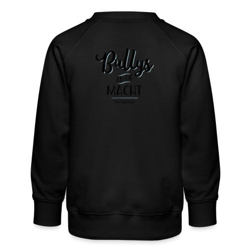 Bullys an die Macht - Kinder Premium Pullover