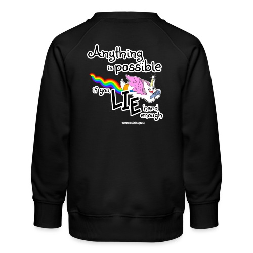 Anything Is Possible if you lie hard enough - Kids' Premium Sweatshirt