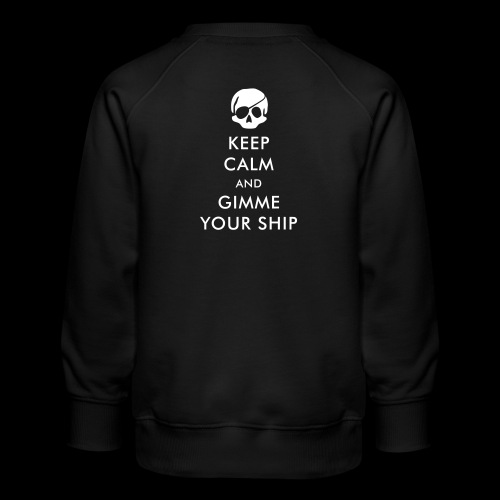 keep calm and gimme your ship - Kinder Premium Pullover