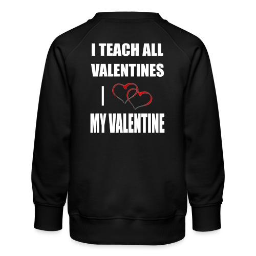 Ich lehre alle Valentines - Ich liebe meine Valen - Kinder Premium Pullover