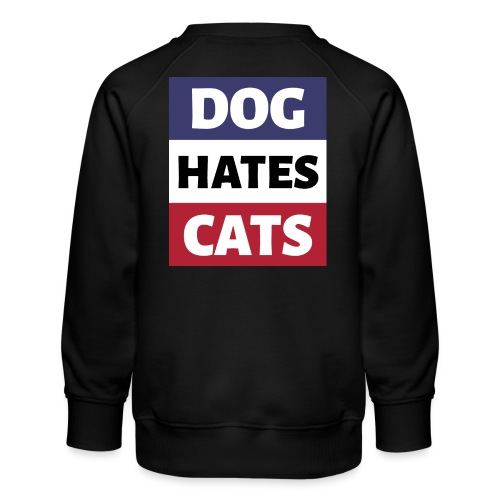 Dog Hates Cats - Kinder Premium Pullover