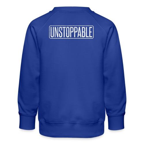 UNSTOPPABLE - Unaufhaltbar - Kinder Premium Pullover