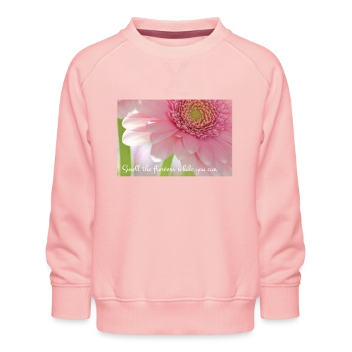 Smell the flowers while you can - Lasten premium-collegepaita