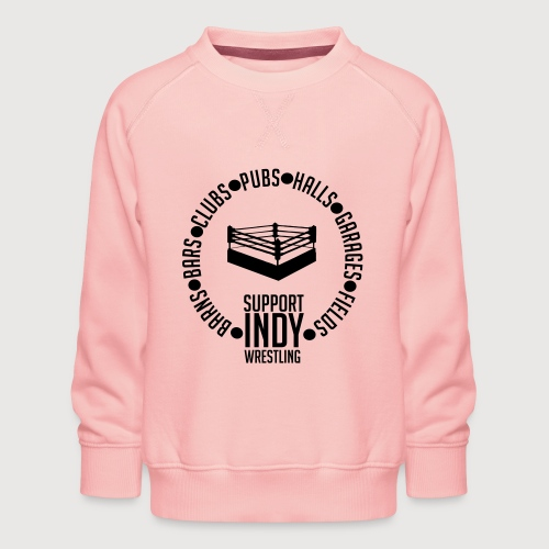 Support Indy Wrestling Anywhere - Kids' Premium Sweatshirt