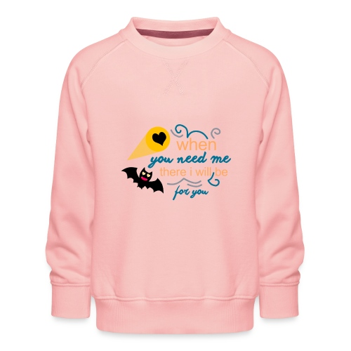 when yo need me there i Will be forma you - Sudadera premium para niños y niñas