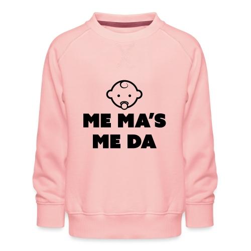 Me Ma's Me Da - Kids' Premium Sweatshirt
